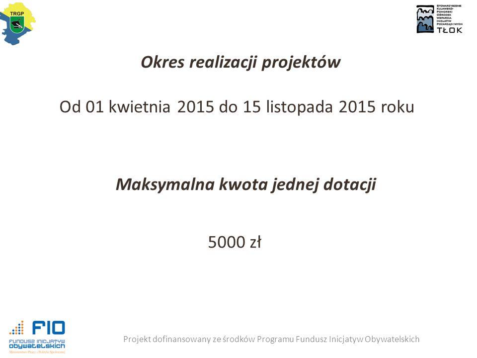 Okres realizacji projektów Maksymalna kwota jednej dotacji