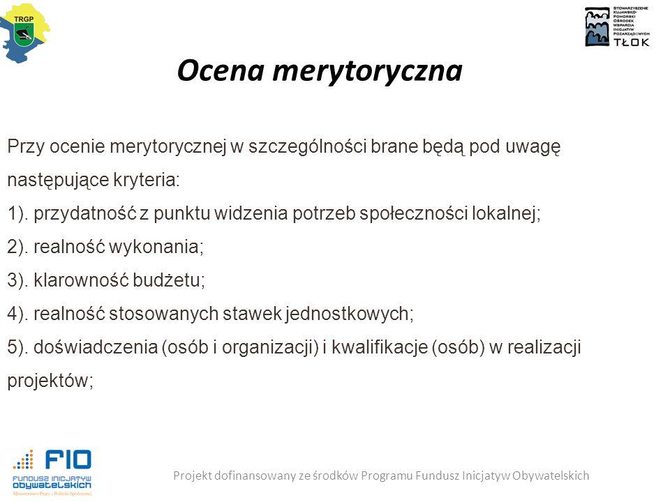 Ocena merytoryczna Przy ocenie merytorycznej w szczególności brane będą pod uwagę następujące kryteria: