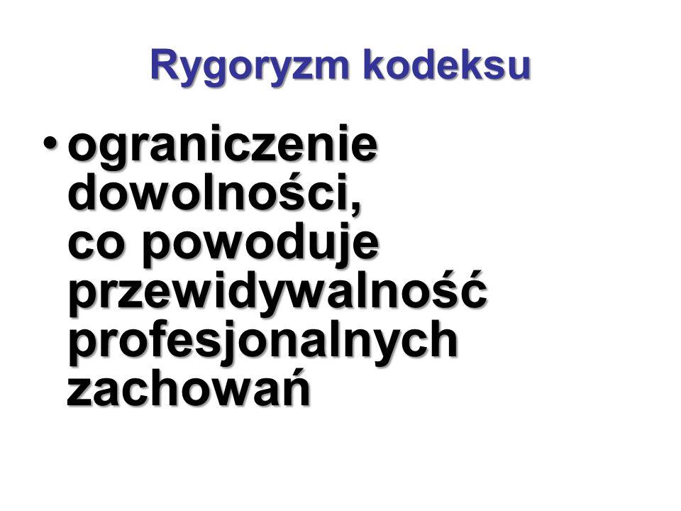 Rygoryzm kodeksu ograniczenie dowolności, co powoduje przewidywalność profesjonalnych zachowań.