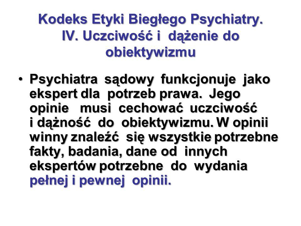 Kodeks Etyki Biegłego Psychiatry. IV