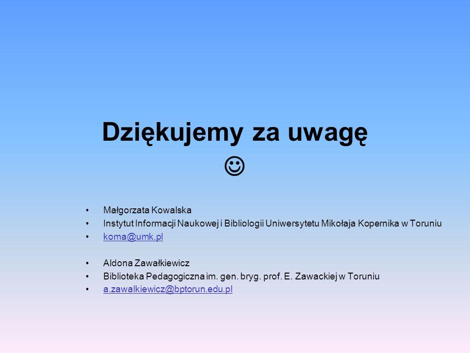Dziękujemy za uwagę  Małgorzata Kowalska