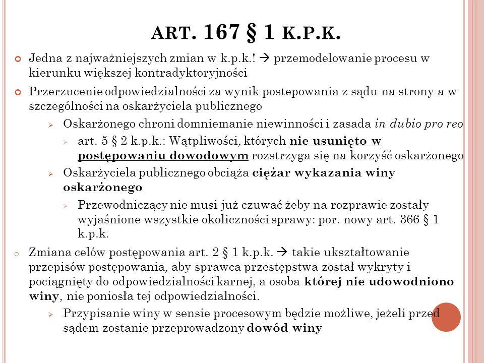 art. 167 § 1 k.p.k. Jedna z najważniejszych zmian w k.p.k.!  przemodelowanie procesu w kierunku większej kontradyktoryjności.