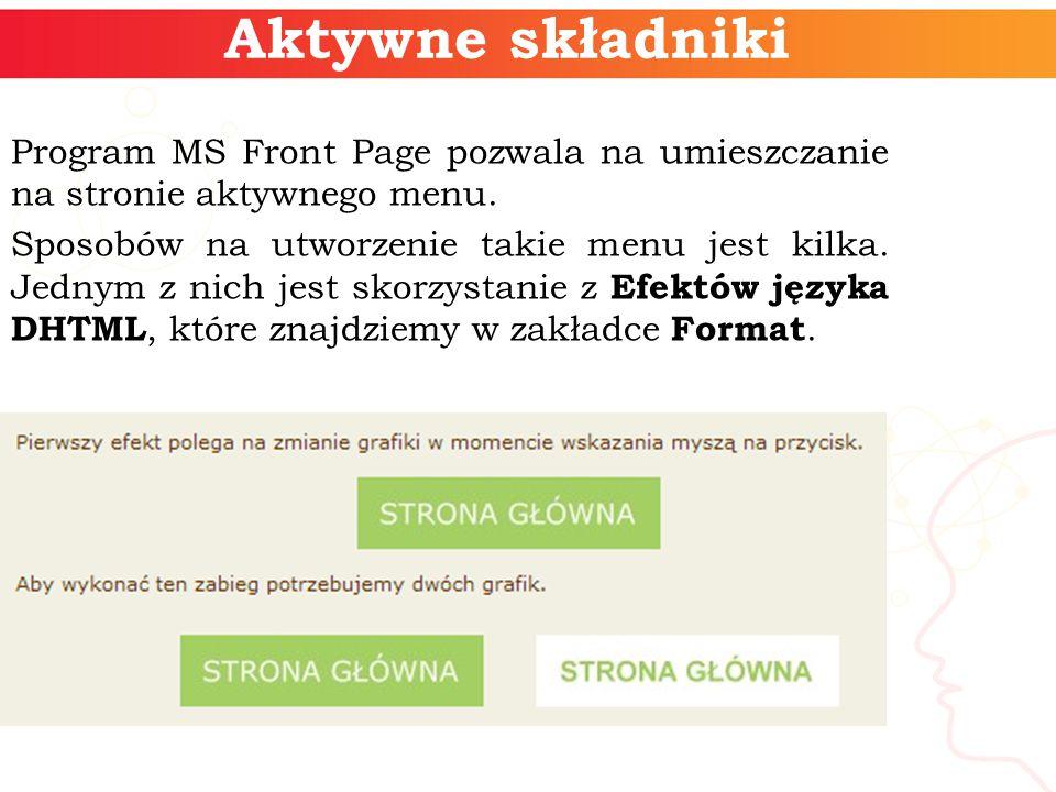 Aktywne składniki Program MS Front Page pozwala na umieszczanie na stronie aktywnego menu.
