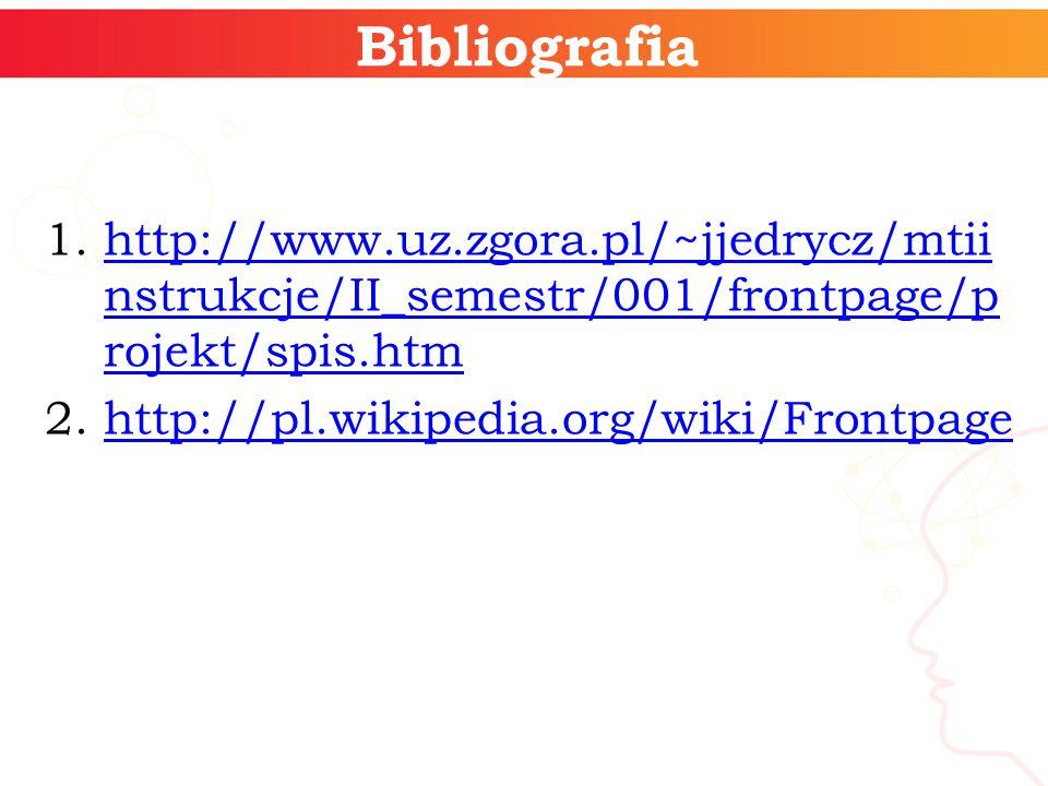 Bibliografia http://www.uz.zgora.pl/~jjedrycz/mtiinstrukcje/II_semestr/001/frontpage/projekt/spis.htm.