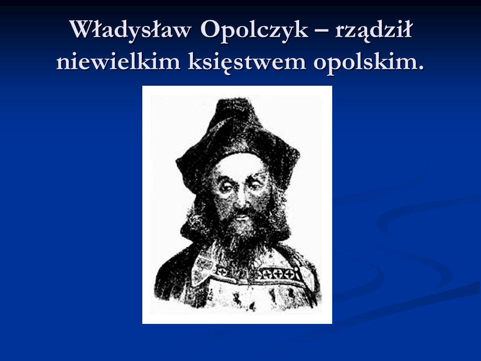 Władysław Opolczyk – rządził niewielkim księstwem opolskim.