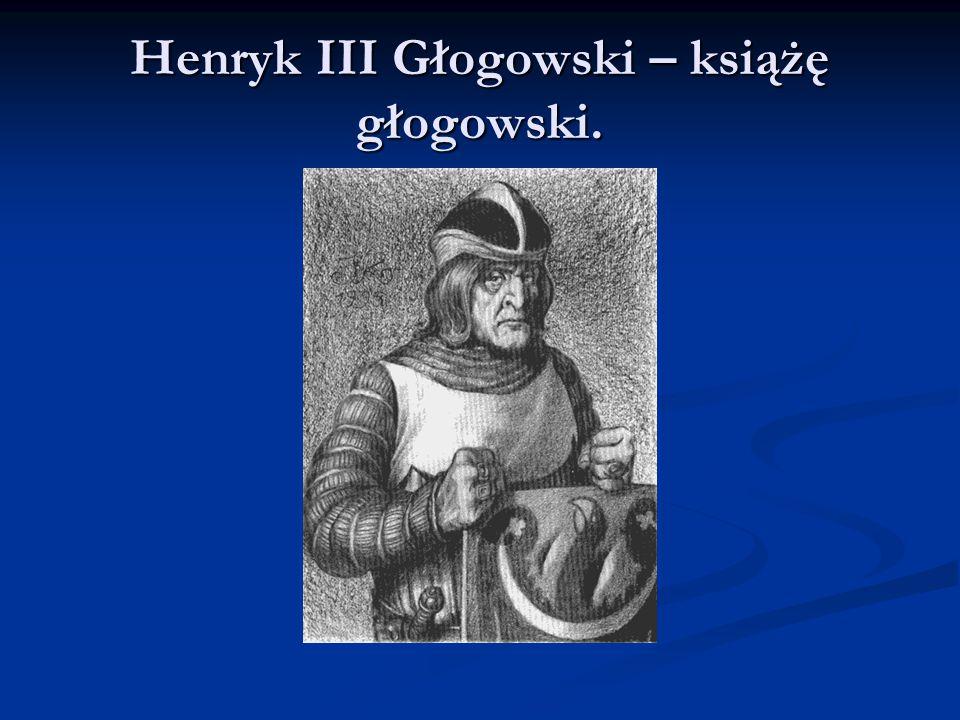 Henryk III Głogowski – książę głogowski.