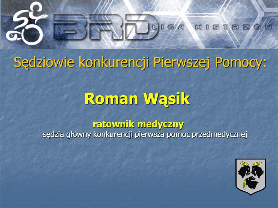 Roman Wąsik Sędziowie konkurencji Pierwszej Pomocy: ratownik medyczny