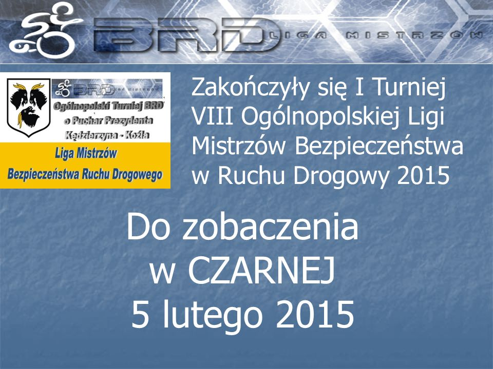 Do zobaczenia w CZARNEJ 5 lutego 2015 Zakończyły się I Turniej