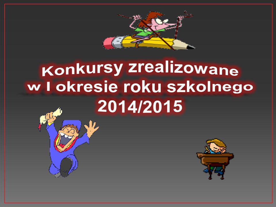 Konkursy zrealizowane w I okresie roku szkolnego 2014/2015