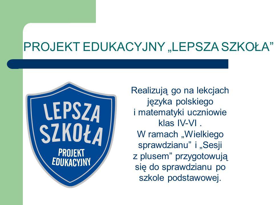 """PROJEKT EDUKACYJNY """"LEPSZA SZKOŁA"""