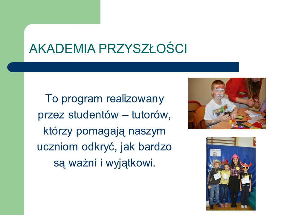AKADEMIA PRZYSZŁOŚCI To program realizowany przez studentów – tutorów,