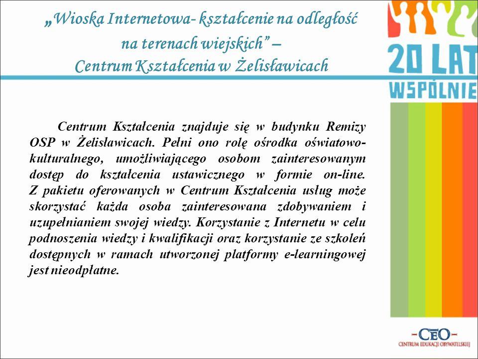 """""""Wioska Internetowa- kształcenie na odległość na terenach wiejskich – Centrum Kształcenia w Żelisławicach"""