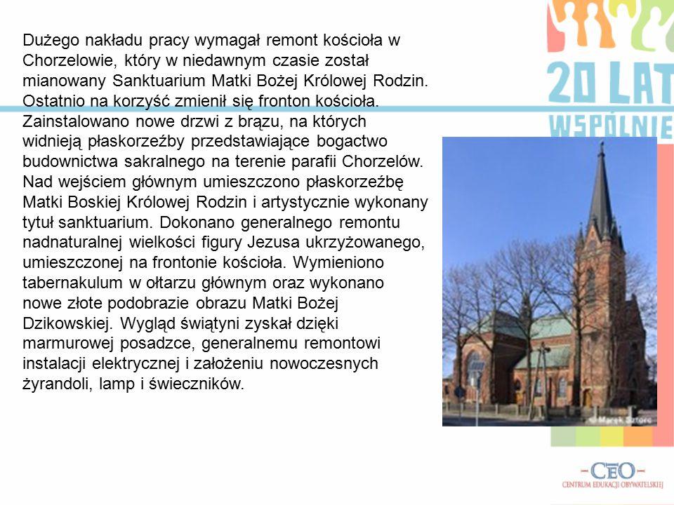 Dużego nakładu pracy wymagał remont kościoła w Chorzelowie, który w niedawnym czasie został mianowany Sanktuarium Matki Bożej Królowej Rodzin.