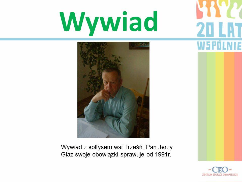Wywiad Wywiad z sołtysem wsi Trześń. Pan Jerzy Głaz swoje obowiązki sprawuje od 1991r.