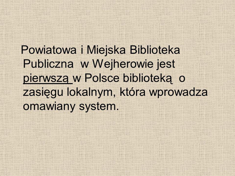 Powiatowa i Miejska Biblioteka Publiczna w Wejherowie jest pierwszą w Polsce biblioteką o zasięgu lokalnym, która wprowadza omawiany system.