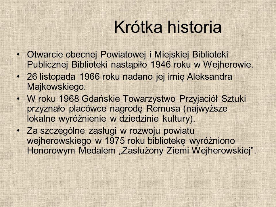 Krótka historia Otwarcie obecnej Powiatowej i Miejskiej Biblioteki Publicznej Biblioteki nastąpiło 1946 roku w Wejherowie.