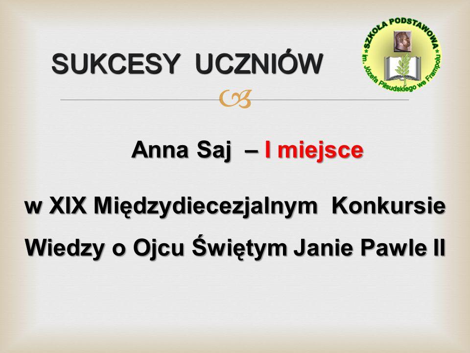 SUKCESY UCZNIÓW Anna Saj – I miejsce