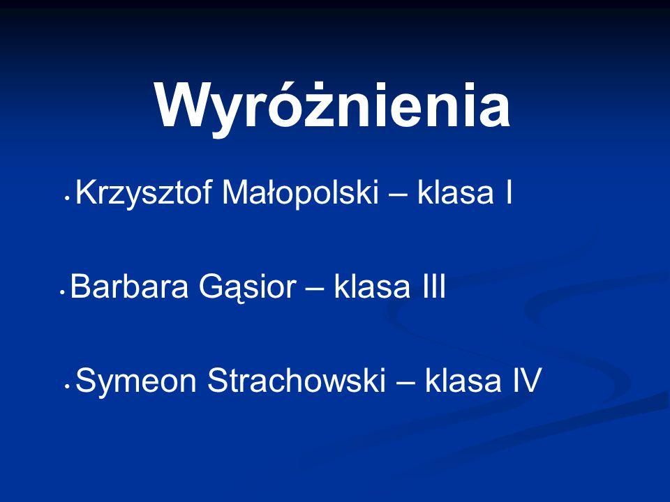 Wyróżnienia Krzysztof Małopolski – klasa I Barbara Gąsior – klasa III