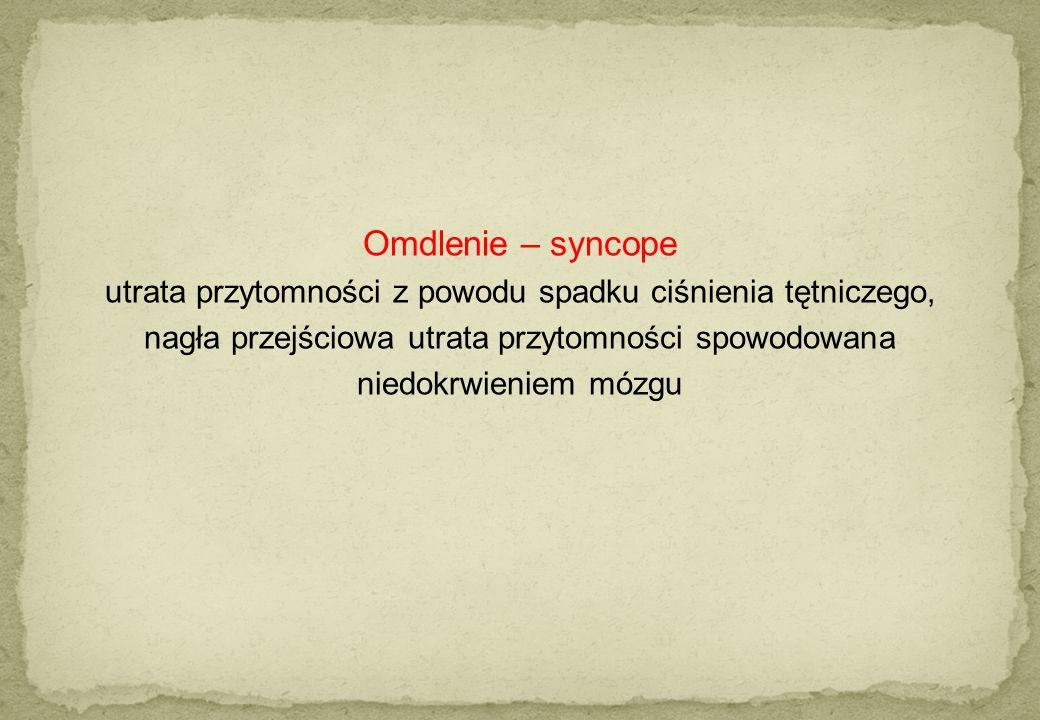 Omdlenie – syncope utrata przytomności z powodu spadku ciśnienia tętniczego, nagła przejściowa utrata przytomności spowodowana.