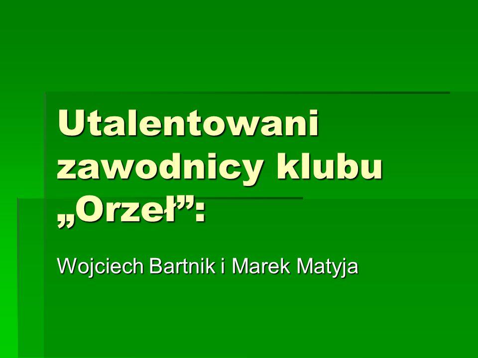 """Utalentowani zawodnicy klubu """"Orzeł :"""