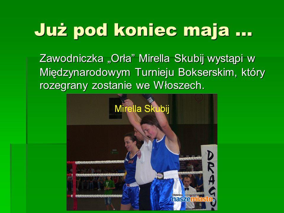 """Już pod koniec maja … Zawodniczka """"Orła Mirella Skubij wystąpi w Międzynarodowym Turnieju Bokserskim, który rozegrany zostanie we Włoszech."""