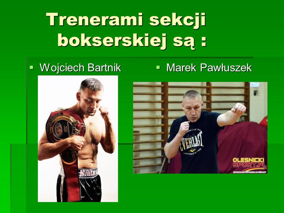 Trenerami sekcji bokserskiej są :