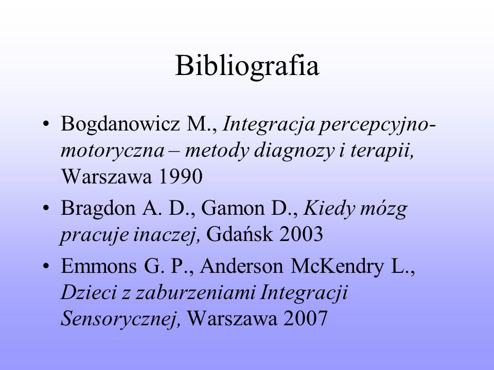 Bibliografia Bogdanowicz M., Integracja percepcyjno-motoryczna – metody diagnozy i terapii, Warszawa 1990.
