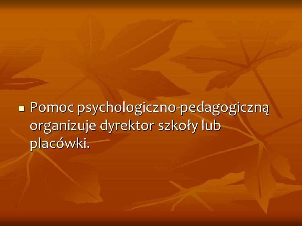 Pomoc psychologiczno-pedagogiczną organizuje dyrektor szkoły lub placówki.