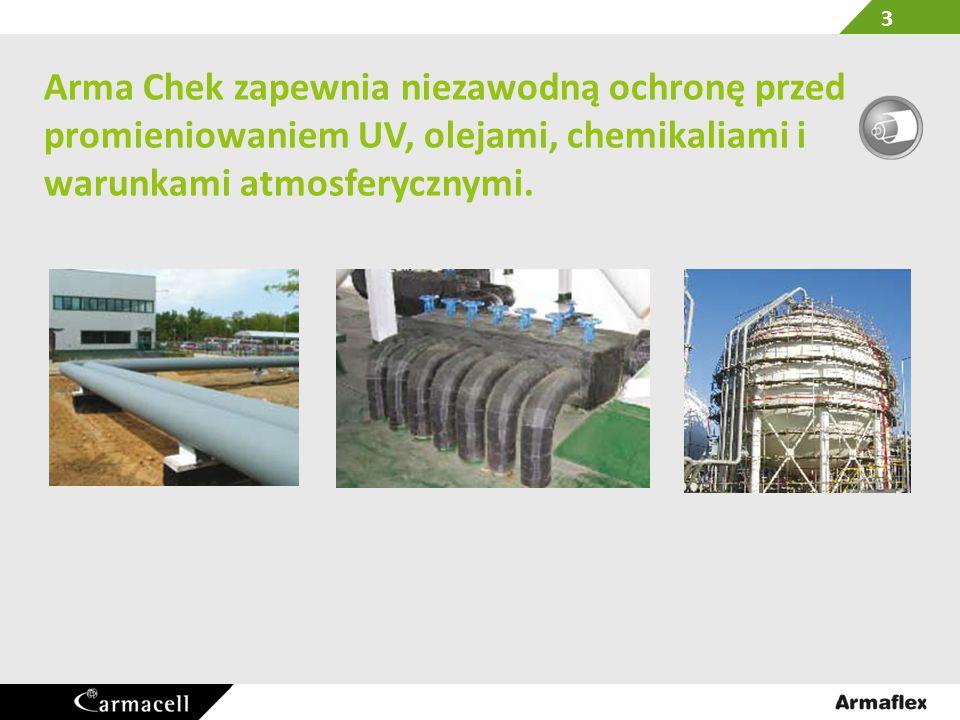 Arma Chek zapewnia niezawodną ochronę przed promieniowaniem UV, olejami, chemikaliami i warunkami atmosferycznymi.