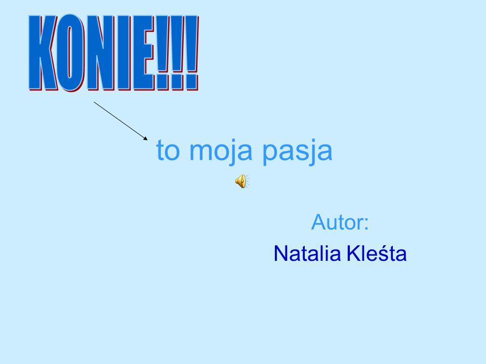 KONIE!!! to moja pasja Autor: Natalia Kleśta