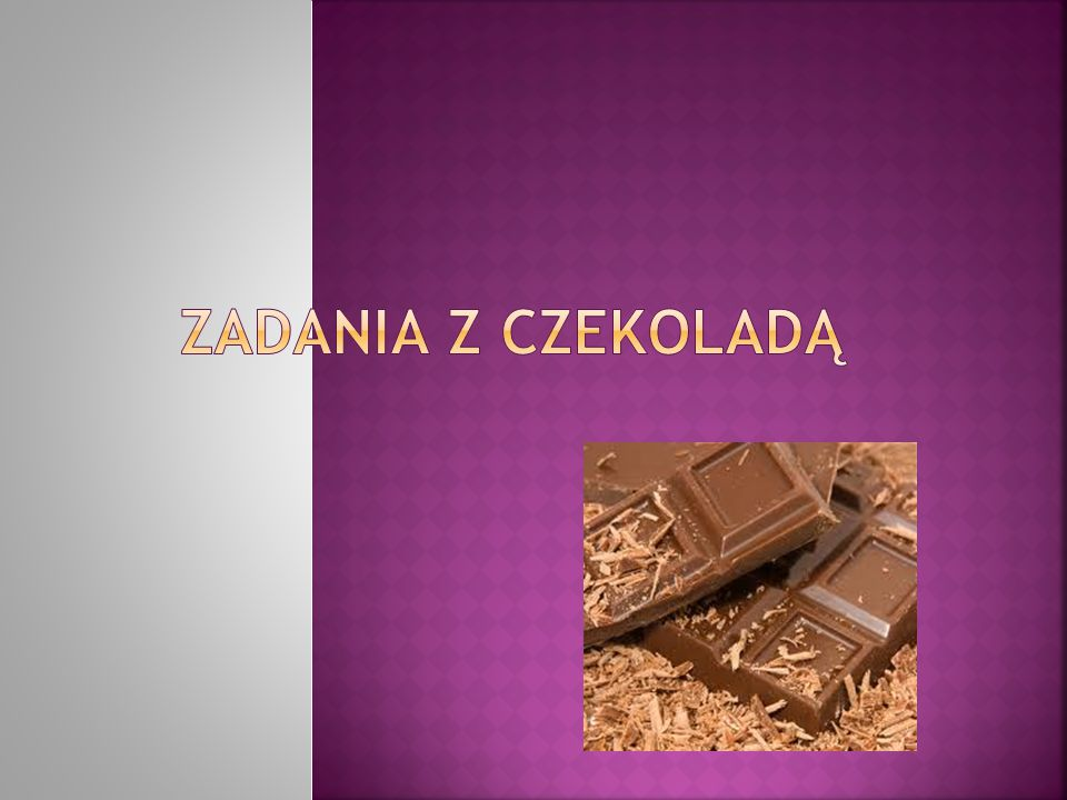 Zadania z czekoladą