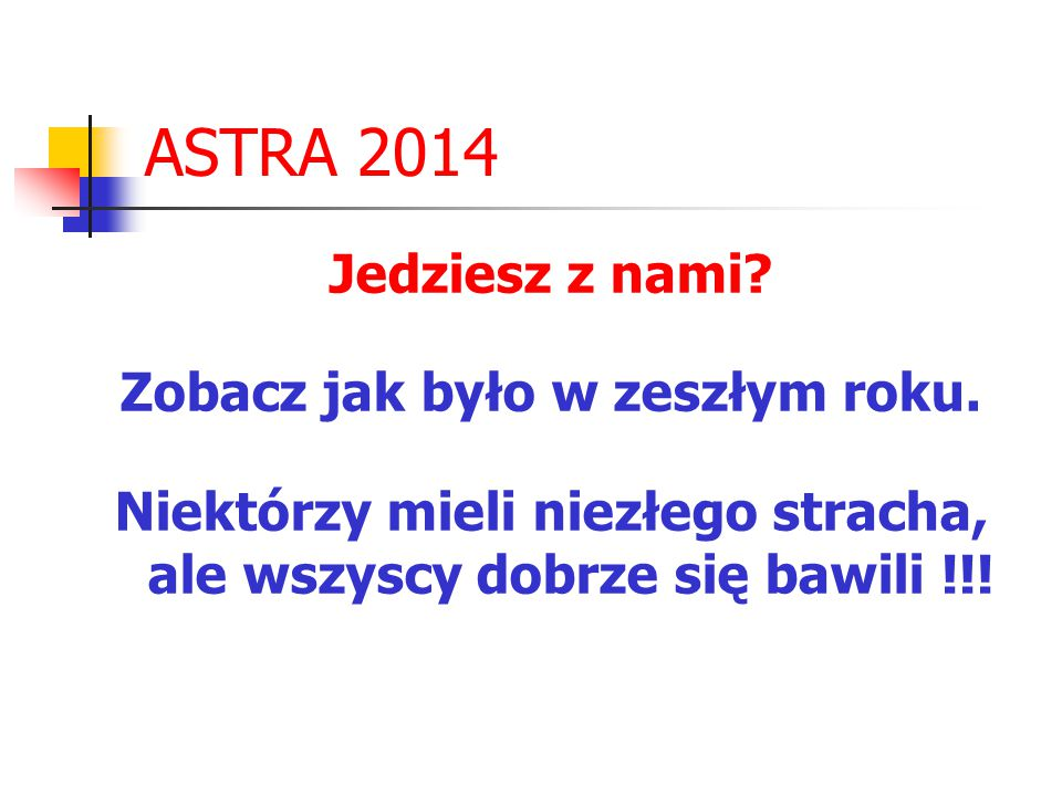 ASTRA 2014 Jedziesz z nami Zobacz jak było w zeszłym roku.