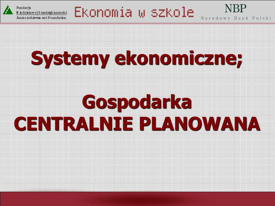 Systemy ekonomiczne; Gospodarka CENTRALNIE PLANOWANA