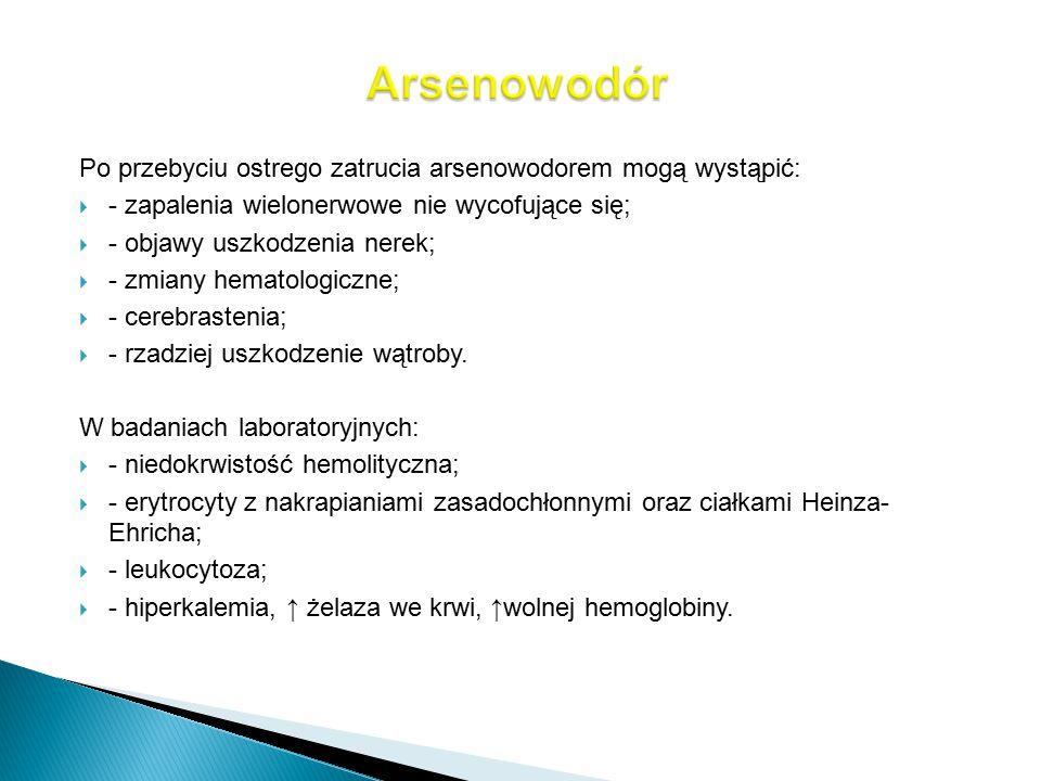 Arsenowodór Po przebyciu ostrego zatrucia arsenowodorem mogą wystąpić: