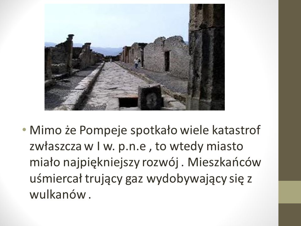 Mimo że Pompeje spotkało wiele katastrof zwłaszcza w I w. p. n