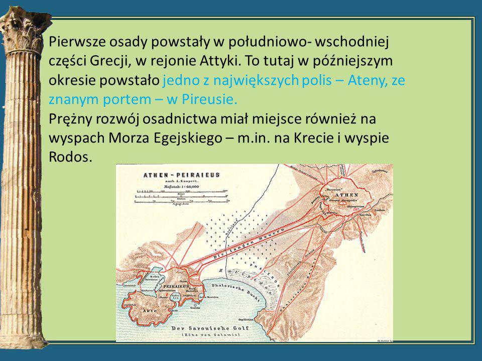 Pierwsze osady powstały w południowo- wschodniej części Grecji, w rejonie Attyki. To tutaj w późniejszym okresie powstało jedno z największych polis – Ateny, ze znanym portem – w Pireusie.