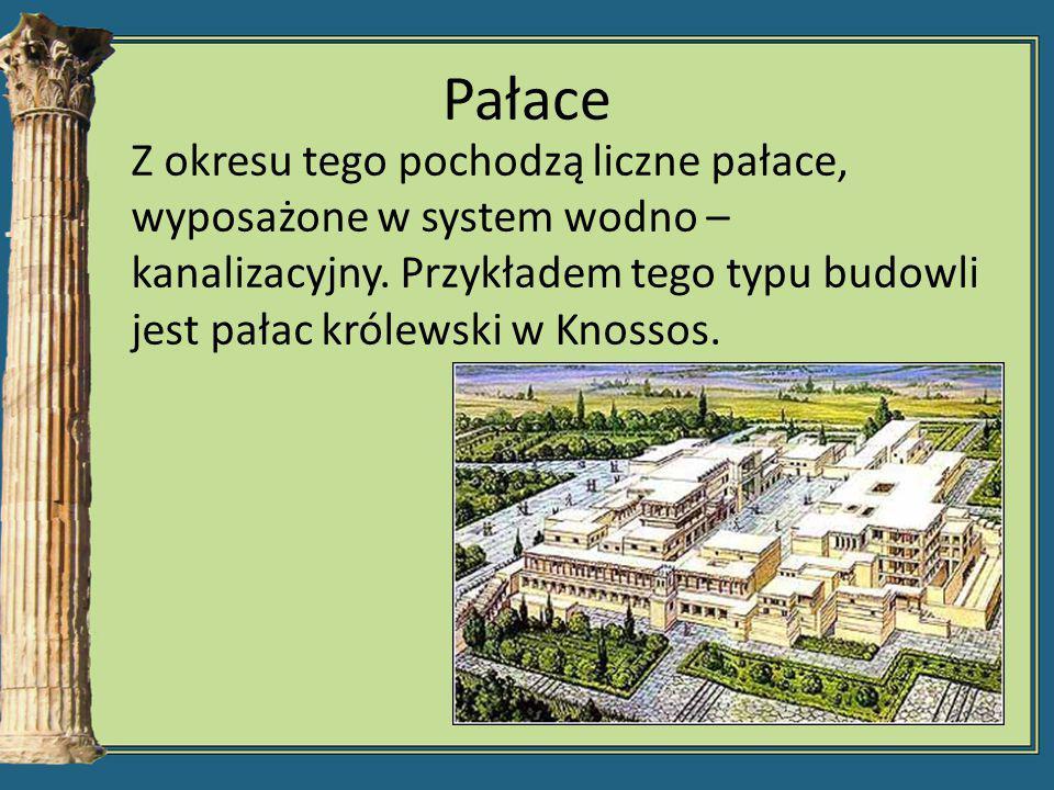Pałace Z okresu tego pochodzą liczne pałace, wyposażone w system wodno – kanalizacyjny.