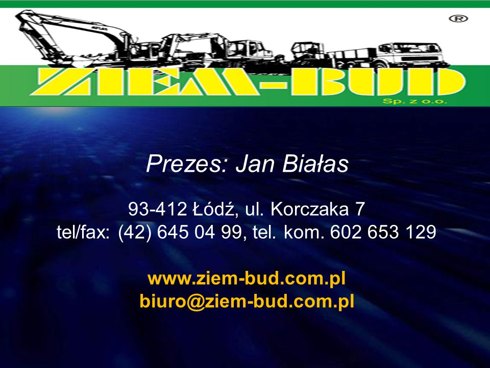 Prezes: Jan Białas www.ziem-bud.com.pl biuro@ziem-bud.com.pl