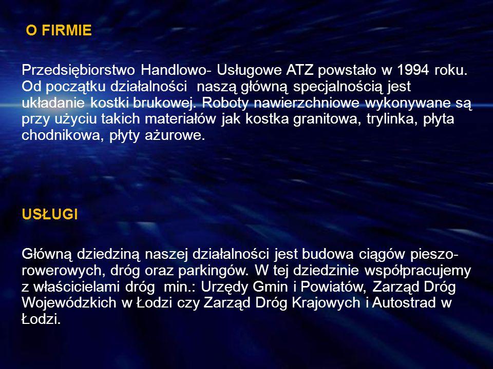 O FIRMIE Przedsiębiorstwo Handlowo- Usługowe ATZ powstało w 1994 roku
