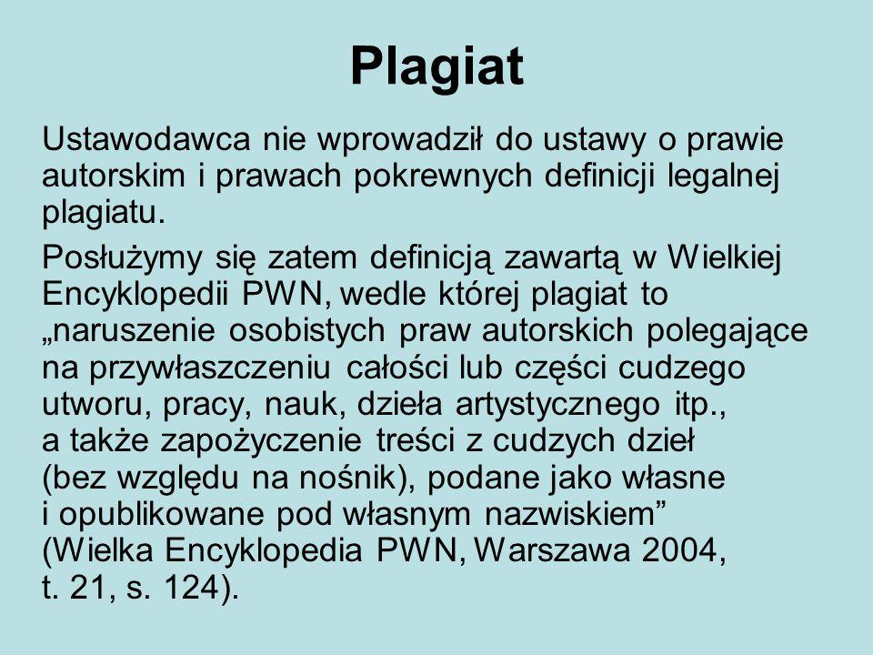 Plagiat Ustawodawca nie wprowadził do ustawy o prawie autorskim i prawach pokrewnych definicji legalnej plagiatu.