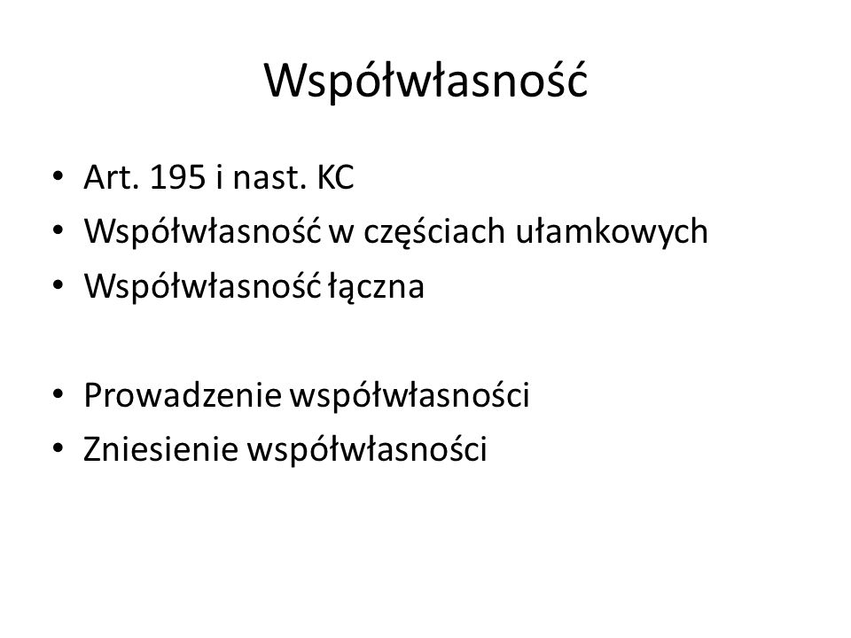 Współwłasność Art. 195 i nast. KC Współwłasność w częściach ułamkowych