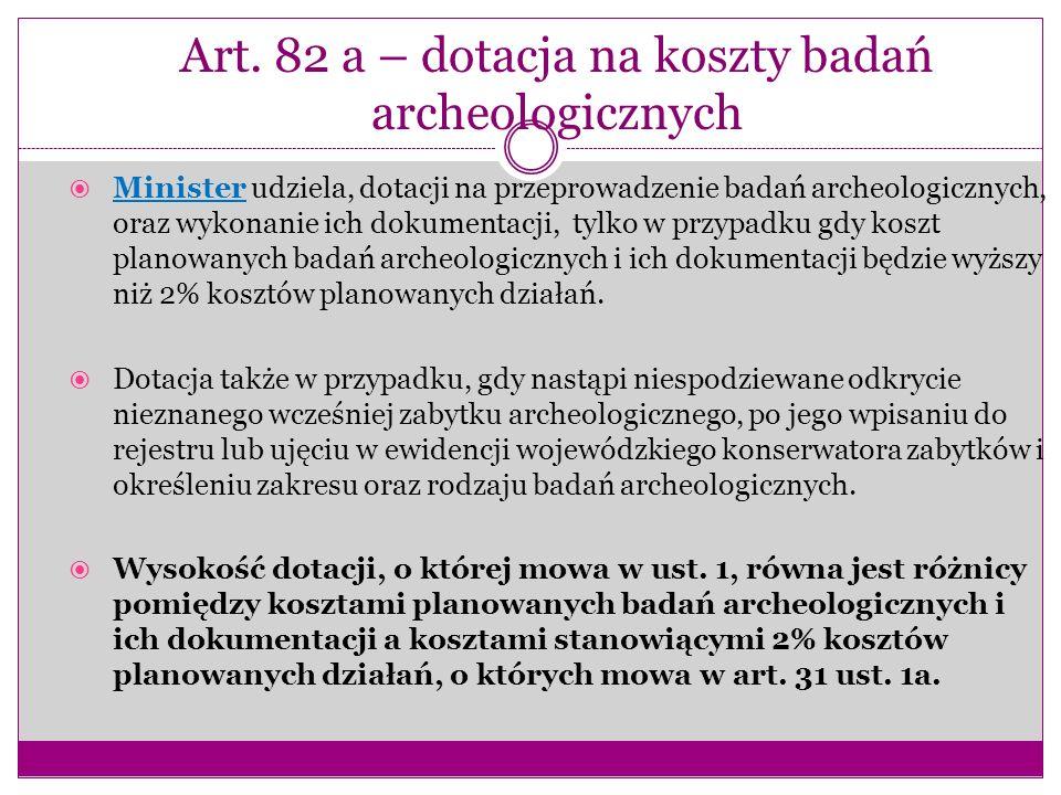 Art. 82 a – dotacja na koszty badań archeologicznych