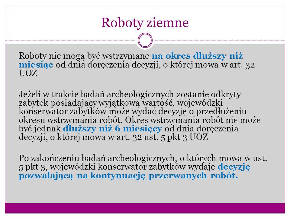 Roboty ziemne Roboty nie mogą być wstrzymane na okres dłuższy niż miesiąc od dnia doręczenia decyzji, o której mowa w art. 32 UOZ.
