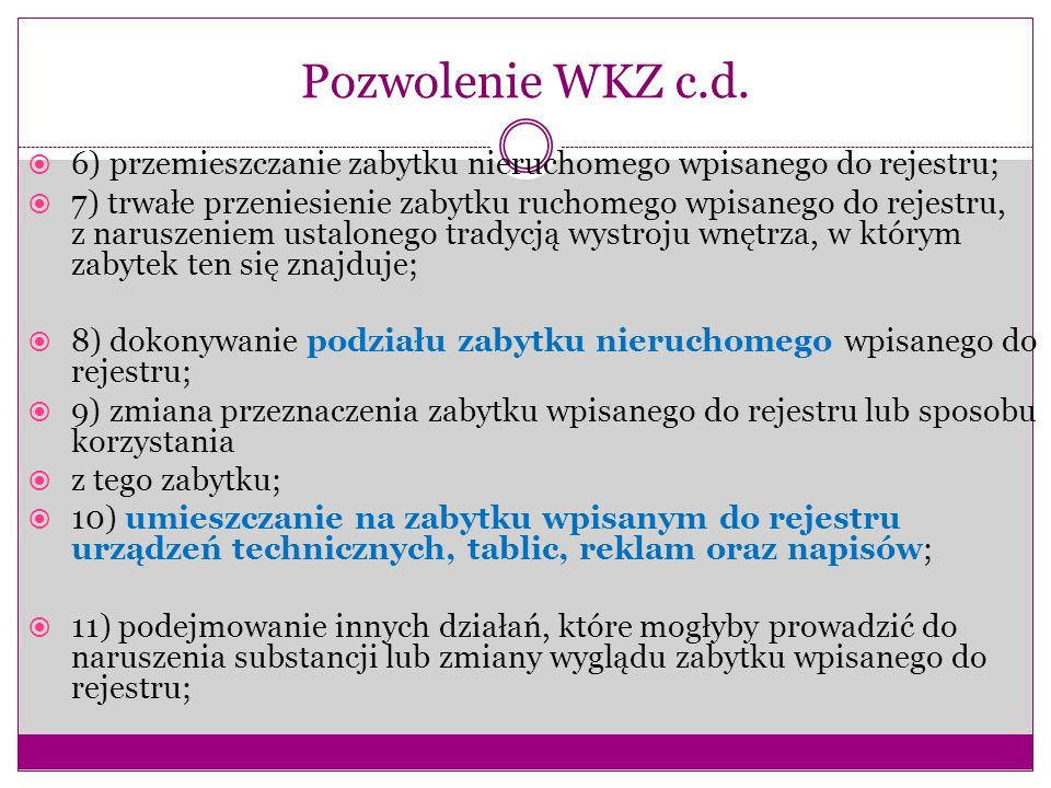 Pozwolenie WKZ c.d. 6) przemieszczanie zabytku nieruchomego wpisanego do rejestru;