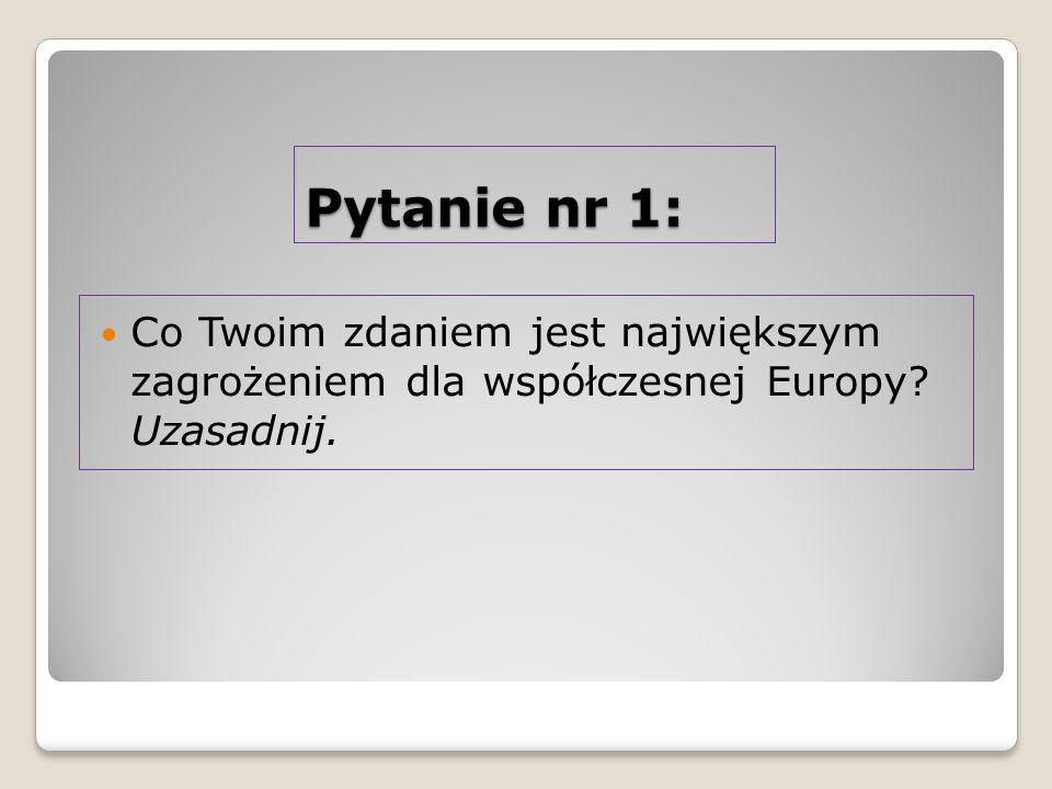 Pytanie nr 1: Co Twoim zdaniem jest największym zagrożeniem dla współczesnej Europy Uzasadnij.