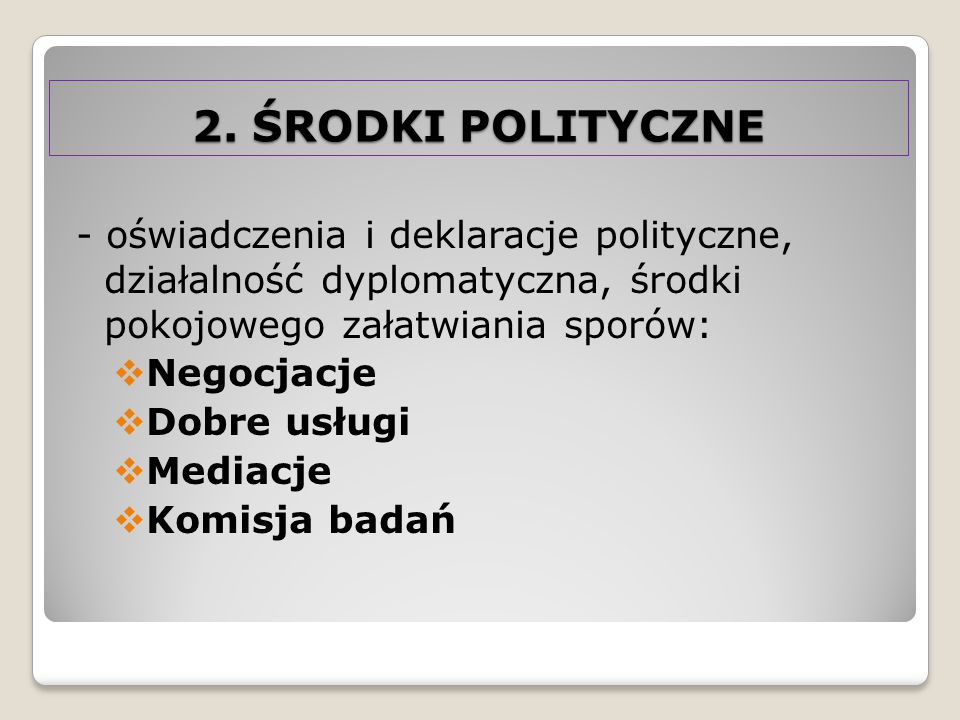 2. ŚRODKI POLITYCZNE - oświadczenia i deklaracje polityczne, działalność dyplomatyczna, środki pokojowego załatwiania sporów: