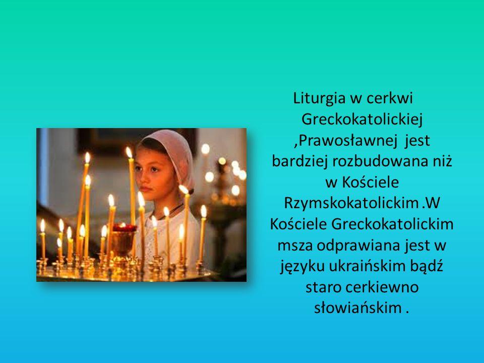 Liturgia w cerkwi Greckokatolickiej ,Prawosławnej jest bardziej rozbudowana niż w Kościele Rzymskokatolickim .W Kościele Greckokatolickim msza odprawiana jest w języku ukraińskim bądź staro cerkiewno słowiańskim .