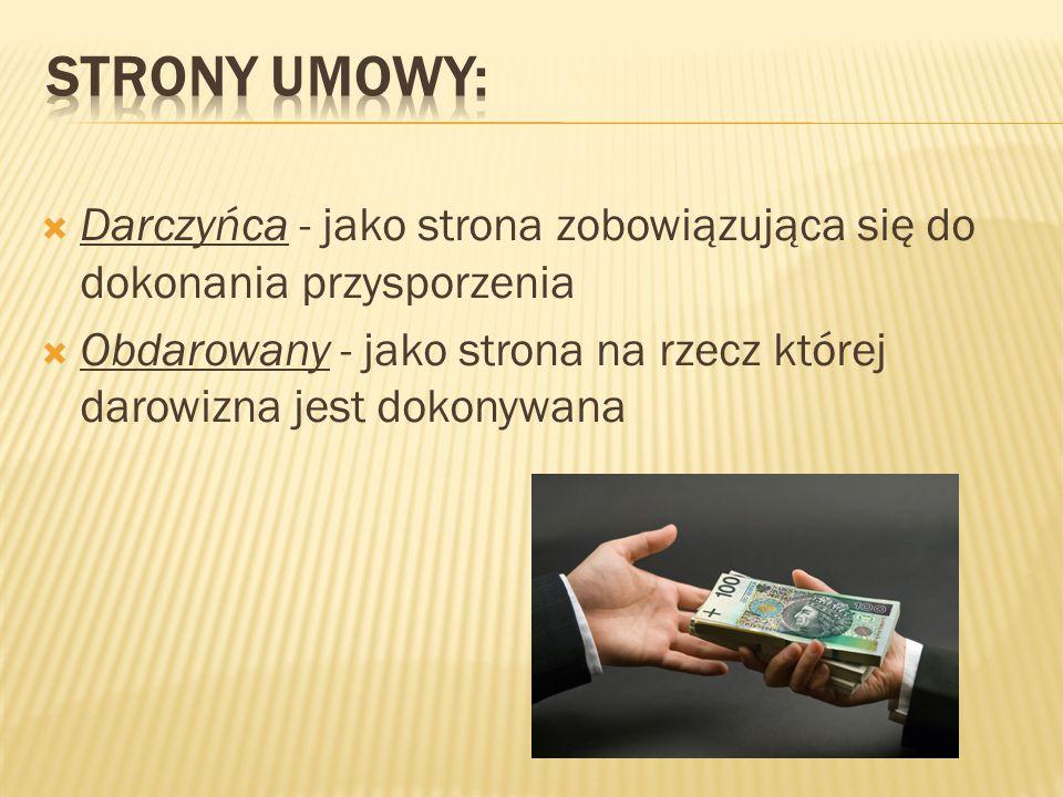 Strony umowy: Darczyńca - jako strona zobowiązująca się do dokonania przysporzenia.