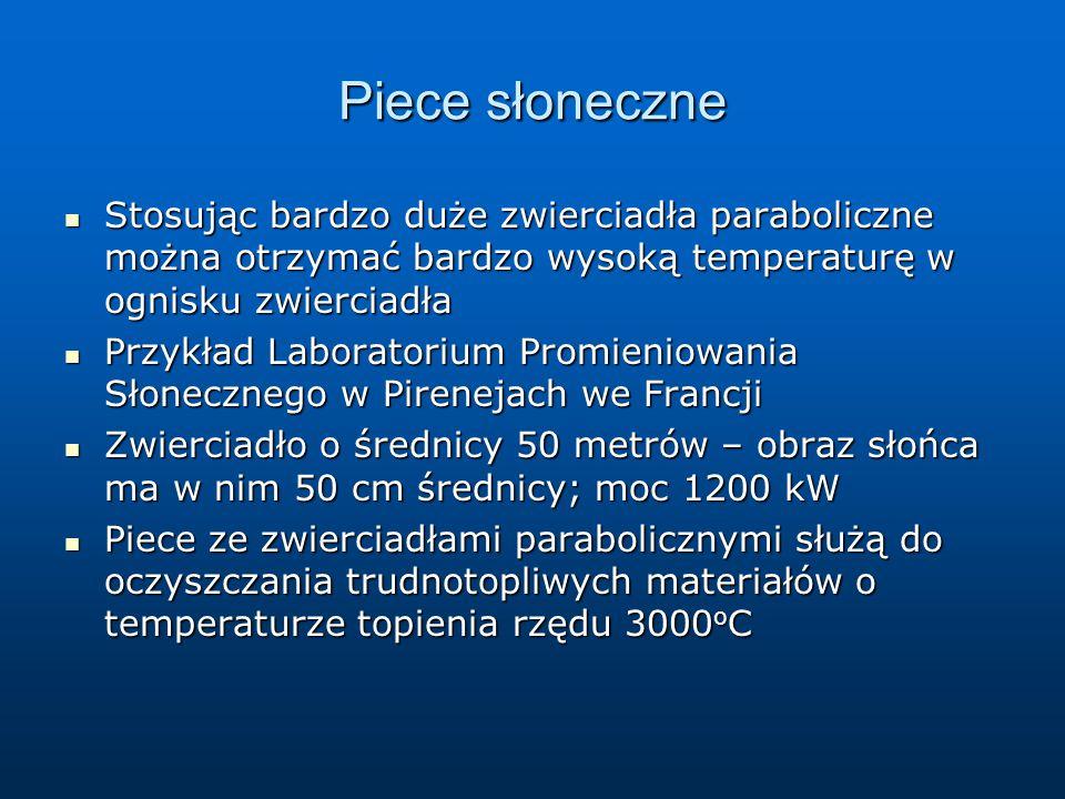 Piece słoneczne Stosując bardzo duże zwierciadła paraboliczne można otrzymać bardzo wysoką temperaturę w ognisku zwierciadła.