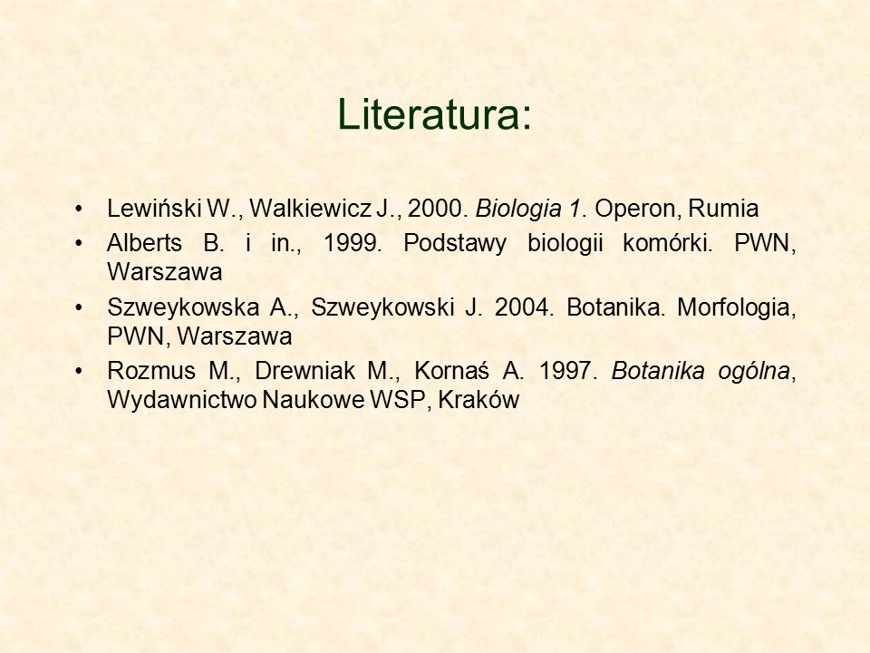 Literatura: Lewiński W., Walkiewicz J., 2000. Biologia 1. Operon, Rumia. Alberts B. i in., 1999. Podstawy biologii komórki. PWN, Warszawa.
